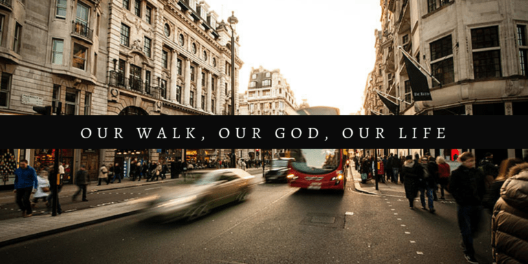 Our Walk, Our Life, Our God